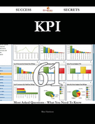 KPI 61 Success Secrets - 61 Most Asked Questions On KPI - What You Need To Know