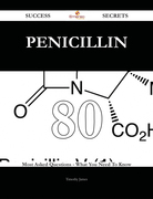 Penicillin 80 Success Secrets - 80 Most Asked Questions On Penicillin - What You Need To Know