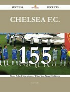 Chelsea F.C. 155 Success Secrets - 155 Most Asked Questions On Chelsea F.C. - What You Need To Know