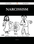 Narcissism 237 Success Secrets - 237 Most Asked Questions On Narcissism - What You Need To Know