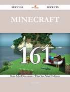 Minecraft 161 Success Secrets - 161 Most Asked Questions On Minecraft - What You Need To Know