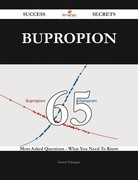 Bupropion 65 Success Secrets - 65 Most Asked Questions On Bupropion - What You Need To Know