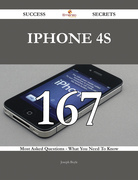 IPhone 4S 167 Success Secrets - 167 Most Asked Questions On IPhone 4S - What You Need To Know