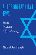Autobiographical Jews: Essays in Jewish Self-Fashioning