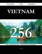 Vietnam 256 Success Secrets - 256 Most Asked Questions On Vietnam - What You Need To Know