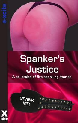 Spankers Justice: A Collection of Five Erotic Stories