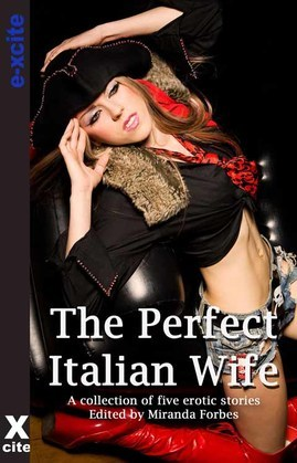 The Perfect Italian Wife: A collection of five erotic stories