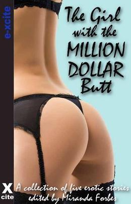 The Girl with the Million Dollar Butt: A collection of five erotic stories