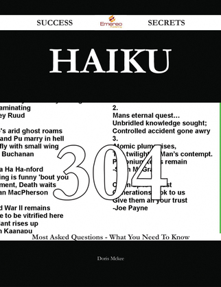Haiku 304 Success Secrets - 304 Most Asked Questions On Haiku - What You Need To Know