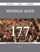 Middle Ages 177 Success Secrets - 177 Most Asked Questions On Middle Ages - What You Need To Know