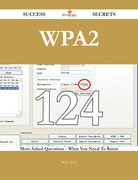 WPA2 124 Success Secrets - 124 Most Asked Questions On WPA2 - What You Need To Know