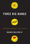 Three Big Bangs: Matter-Energy, Life, Mind