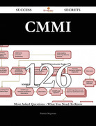 CMMI 126 Success Secrets - 126 Most Asked Questions On CMMI - What You Need To Know