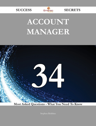 Account Manager 34 Success Secrets - 34 Most Asked Questions On Account Manager - What You Need To Know