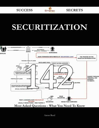 Securitization 142 Success Secrets - 142 Most Asked Questions On Securitization - What You Need To Know