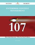 Enterprise Content Management 107 Success Secrets - 107 Most Asked Questions On Enterprise Content Management - What You Need To Know