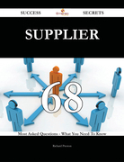 Supplier 68 Success Secrets - 68 Most Asked Questions On Supplier - What You Need To Know