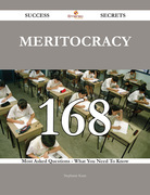 Meritocracy 168 Success Secrets - 168 Most Asked Questions On Meritocracy - What You Need To Know