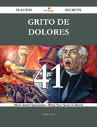 Grito de Dolores 41 Success Secrets - 41 Most Asked Questions On Grito de Dolores - What You Need To Know