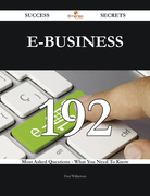 E-Business 192 Success Secrets - 192 Most Asked Questions On E-Business - What You Need To Know