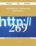 Hypertext Transfer Protocol 269 Success Secrets - 269 Most Asked Questions On Hypertext Transfer Protocol - What You Need To Know