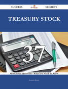 Treasury Stock 37 Success Secrets - 37 Most Asked Questions On Treasury Stock - What You Need To Know