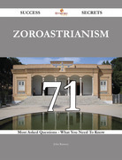 Zoroastrianism 71 Success Secrets - 71 Most Asked Questions On Zoroastrianism - What You Need To Know