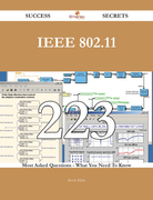 IEEE 802.11 223 Success Secrets - 223 Most Asked Questions On IEEE 802.11 - What You Need To Know