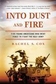 Into Dust and Fire: Five Young Americans Who Went First to Fight the Nazi Army