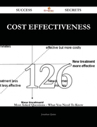 Cost Effectiveness 126 Success Secrets - 126 Most Asked Questions On Cost Effectiveness - What You Need To Know