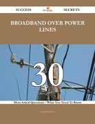 Broadband Over Power Lines 30 Success Secrets - 30 Most Asked Questions On Broadband Over Power Lines - What You Need To Know