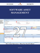 Software Asset Management 27 Success Secrets - 27 Most Asked Questions On Software Asset Management - What You Need To Know