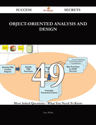 Object-Oriented Analysis and Design 49 Success Secrets - 49 Most Asked Questions On Object-Oriented Analysis and Design - What You Need To Know