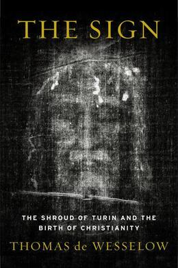 The Sign: The Shroud of Turin and the Birth of Christianity