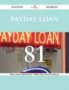 Payday loan 81 Success Secrets - 81 Most Asked Questions On Payday loan - What You Need To Know