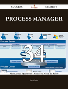 Process Manager 34 Success Secrets - 34 Most Asked Questions On Process Manager - What You Need To Know