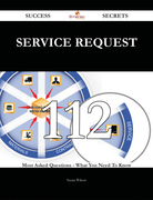 Service Request 112 Success Secrets - 112 Most Asked Questions On Service Request - What You Need To Know