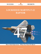 Lockheed Martin F-22 Raptor 47 Success Secrets - 47 Most Asked Questions On Lockheed Martin F-22 Raptor - What You Need To Know