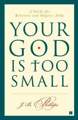 Your God Is Too Small: A Guide for Believers and Skeptics Alike