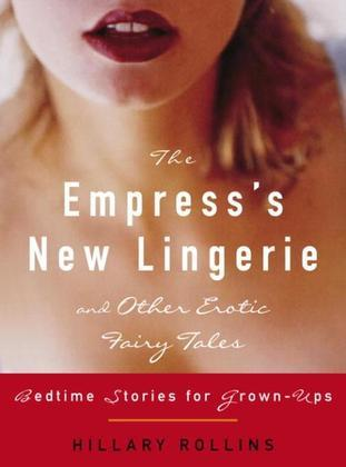 The Empress's New Lingerie and Other Erotic Fairy Tales: Bedtime Stories for Grown-Ups