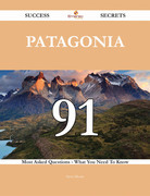 Patagonia 91 Success Secrets - 91 Most Asked Questions On Patagonia - What You Need To Know