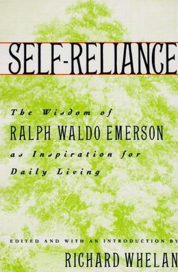 Self-Reliance: The Wisdom of Ralph Waldo Emerson as Inspiration for Daily Living