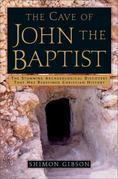 The Cave of John the Baptist: The Stunning Archaeological Discovery that has Redefined Christian History