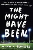 The Might Have Been: A Novel