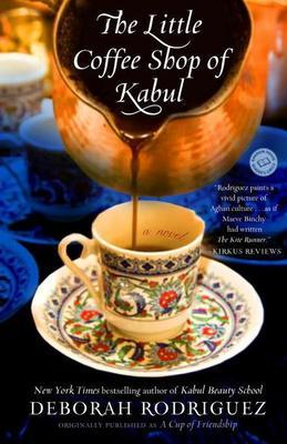 The Little Coffee Shop of Kabul (originally published as A Cup of Friendship): A Novel