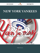 New York Yankees 352 Success Secrets - 352 Most Asked Questions On New York Yankees - What You Need To Know
