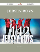 Jersey Boys 142 Success Secrets - 142 Most Asked Questions On Jersey Boys - What You Need To Know