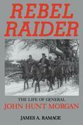 Rebel Raider: The Life of General John Hunt Morgan