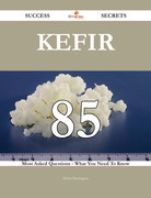 Kefir 85 Success Secrets - 85 Most Asked Questions On Kefir - What You Need To Know