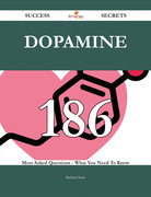 Dopamine 186 Success Secrets - 186 Most Asked Questions On Dopamine - What You Need To Know